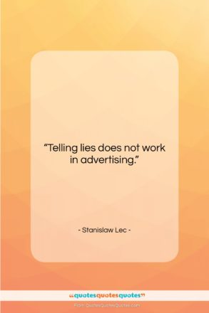 """Stanislaw Lec quote: """"Telling lies does not work in advertising….""""- at QuotesQuotesQuotes.com"""