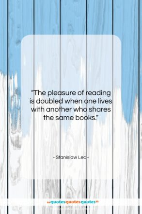 """Stanislaw Lec quote: """"The pleasure of reading is doubled when…""""- at QuotesQuotesQuotes.com"""