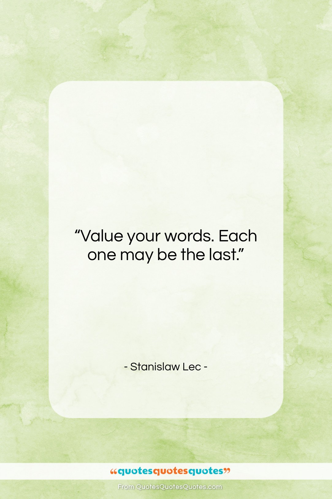 """Stanislaw Lec quote: """"Value your words. Each one may be…""""- at QuotesQuotesQuotes.com"""