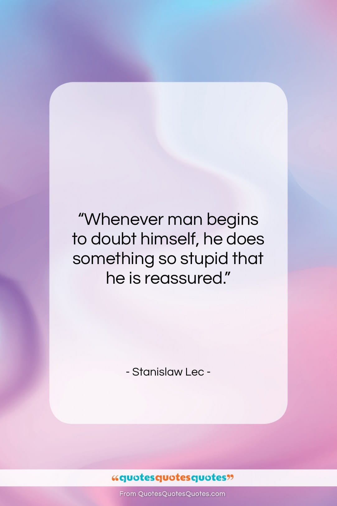 """Stanislaw Lec quote: """"Whenever man begins to doubt himself, he…""""- at QuotesQuotesQuotes.com"""
