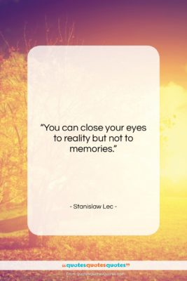 """Stanislaw Lec quote: """"You can close your eyes to reality…""""- at QuotesQuotesQuotes.com"""