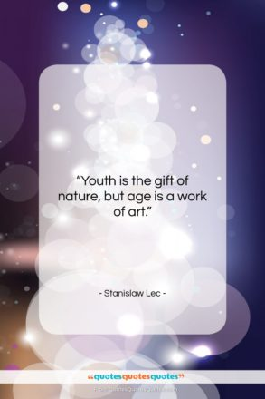 """Stanislaw Lec quote: """"Youth is the gift of nature, but…""""- at QuotesQuotesQuotes.com"""