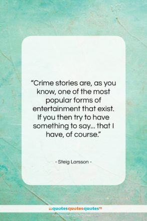 """Steig Larsson quote: """"Crime stories are, as you know, one…""""- at QuotesQuotesQuotes.com"""