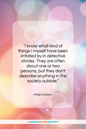 """Steig Larsson quote: """"I know what kind of things I…""""- at QuotesQuotesQuotes.com"""