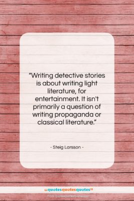 "Steig Larsson quote: ""Writing detective stories is about writing light…""- at QuotesQuotesQuotes.com"