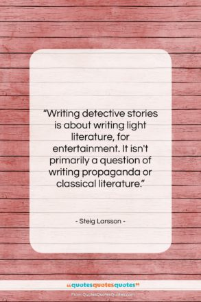 """Steig Larsson quote: """"Writing detective stories is about writing light…""""- at QuotesQuotesQuotes.com"""