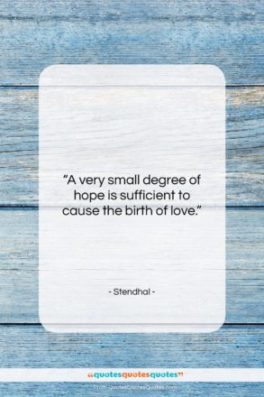 "Stendhal quote: ""A very small degree of hope is…""- at QuotesQuotesQuotes.com"