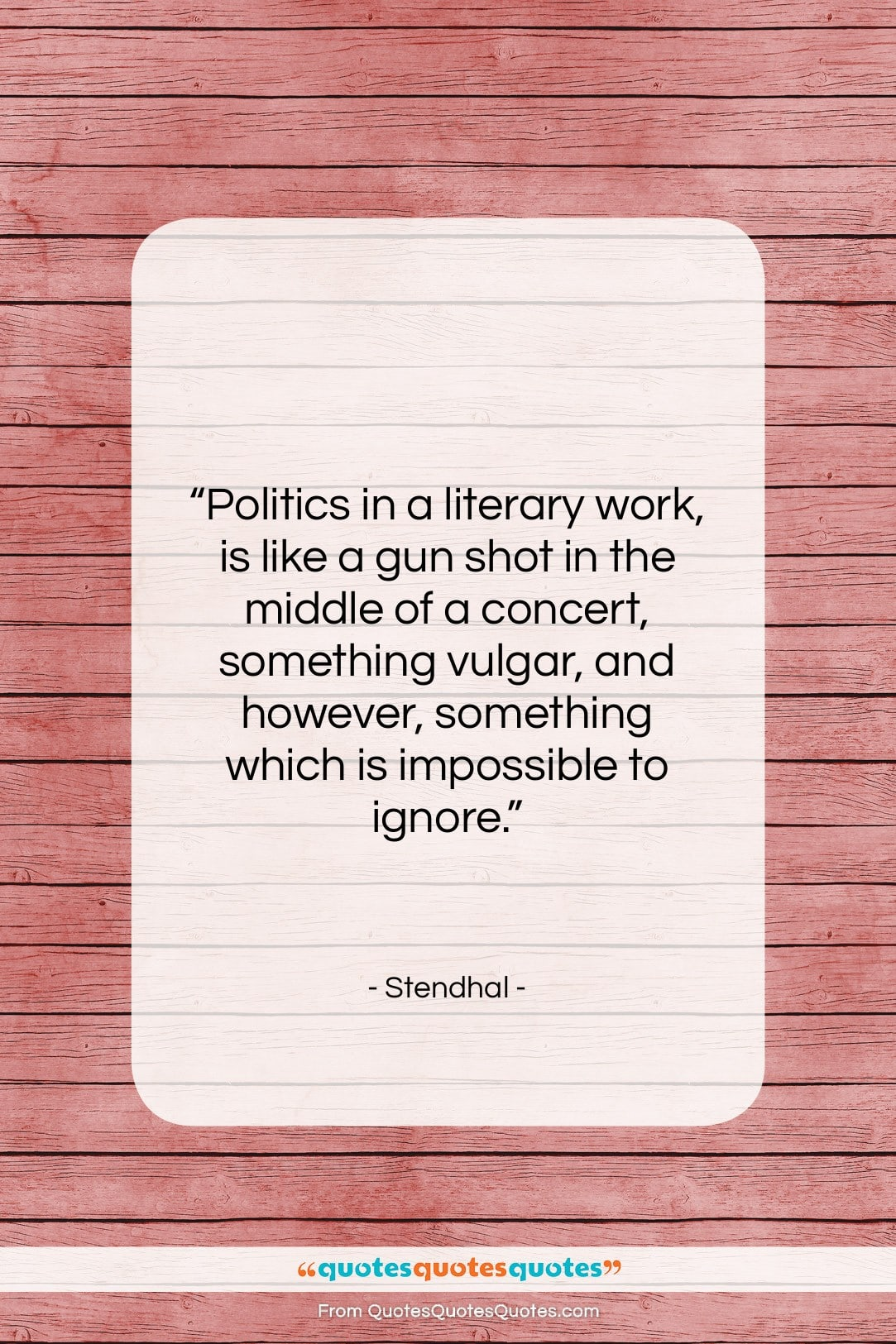 """Stendhal quote: """"Politics in a literary work, is like…""""- at QuotesQuotesQuotes.com"""