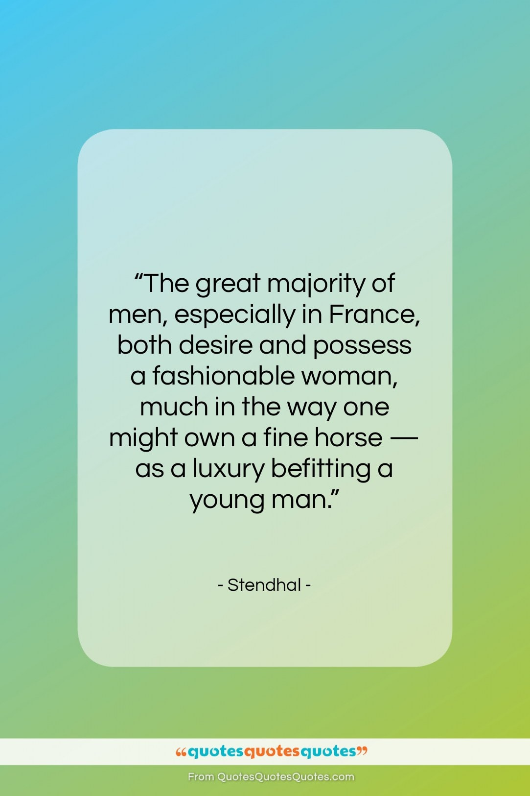 """Stendhal quote: """"The great majority of men, especially in…""""- at QuotesQuotesQuotes.com"""