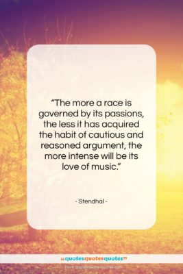 """Stendhal quote: """"The more a race is governed by…""""- at QuotesQuotesQuotes.com"""