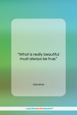 """Stendhal quote: """"What is really beautiful must always be…""""- at QuotesQuotesQuotes.com"""