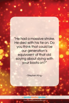 """Stephen King quote: """"He had a massive stroke. He died…""""- at QuotesQuotesQuotes.com"""