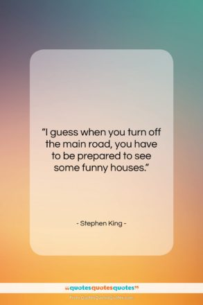 """Stephen King quote: """"I guess when you turn off the…""""- at QuotesQuotesQuotes.com"""