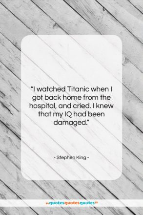 """Stephen King quote: """"I watched Titanic when I got back…""""- at QuotesQuotesQuotes.com"""