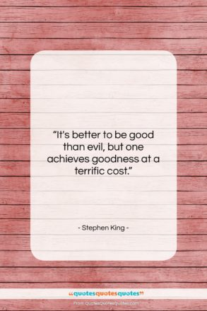 """Stephen King quote: """"It's better to be good than evil,…""""- at QuotesQuotesQuotes.com"""