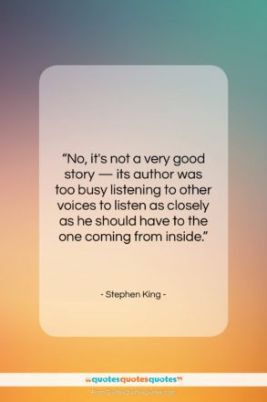 """Stephen King quote: """"No, it's not a very good story…""""- at QuotesQuotesQuotes.com"""