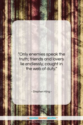 """Stephen King quote: """"Only enemies speak the truth; friends and…""""- at QuotesQuotesQuotes.com"""