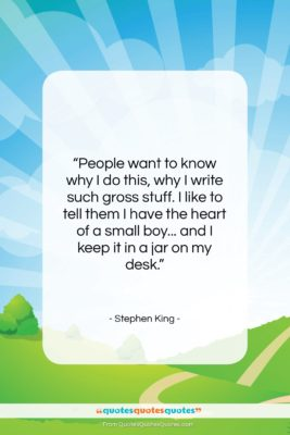 "Stephen King quote: ""People want to know why I do…""- at QuotesQuotesQuotes.com"