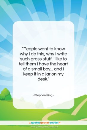 """Stephen King quote: """"People want to know why I do…""""- at QuotesQuotesQuotes.com"""