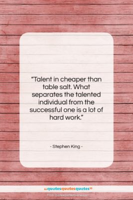 "Stephen King quote: ""Talent in cheaper than table salt. What…""- at QuotesQuotesQuotes.com"