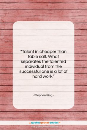"""Stephen King quote: """"Talent in cheaper than table salt. What…""""- at QuotesQuotesQuotes.com"""