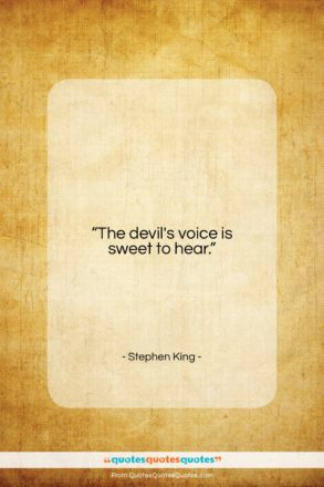 """Stephen King quote: """"The devil's voice is sweet to hear…""""- at QuotesQuotesQuotes.com"""