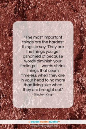 """Stephen King quote: """"The most important things are the hardest…""""- at QuotesQuotesQuotes.com"""