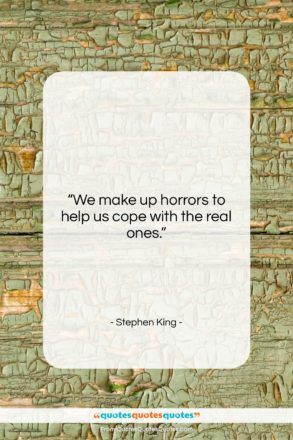 """Stephen King quote: """"We make up horrors to help us…""""- at QuotesQuotesQuotes.com"""