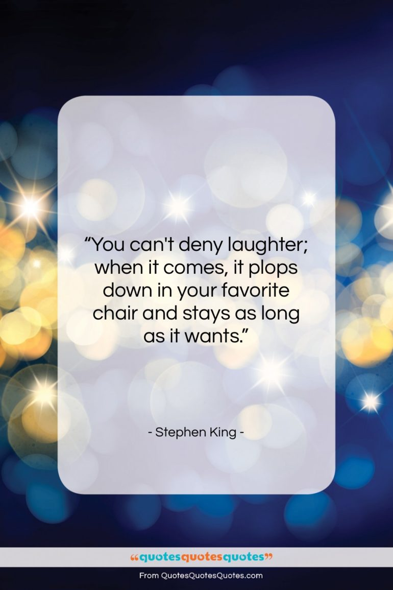 "Stephen King quote: ""You can't deny laughter; when it comes,…""- at QuotesQuotesQuotes.com"