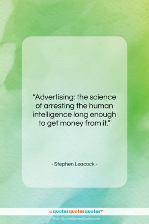 """Stephen Leacock quote: """"Advertising: the science of arresting the human…""""- at QuotesQuotesQuotes.com"""