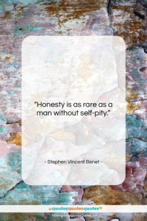 """Stephen Vincent Benet quote: """"Honesty is as rare as a man…""""- at QuotesQuotesQuotes.com"""