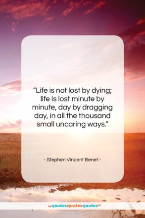 """Stephen Vincent Benet quote: """"Life is not lost by dying; life…""""- at QuotesQuotesQuotes.com"""