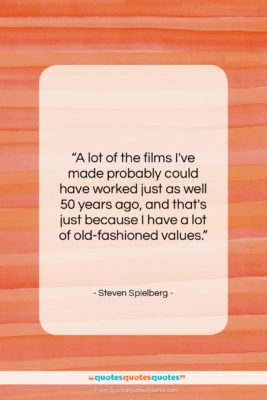 """Steven Spielberg quote: """"A lot of the films I've made…""""- at QuotesQuotesQuotes.com"""