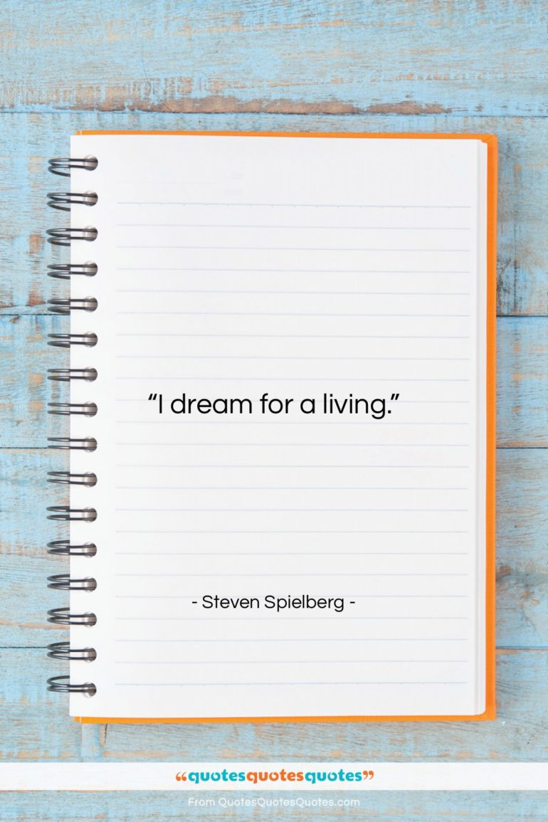 """Steven Spielberg quote: """"I dream for a living….""""- at QuotesQuotesQuotes.com"""