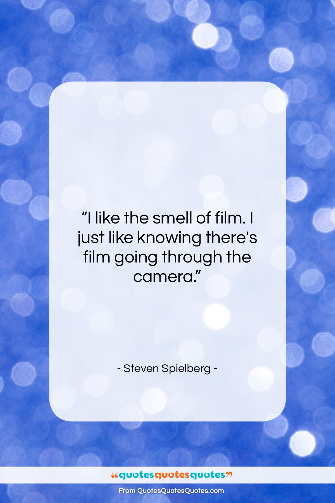 """Steven Spielberg quote: """"I like the smell of film. I…""""- at QuotesQuotesQuotes.com"""