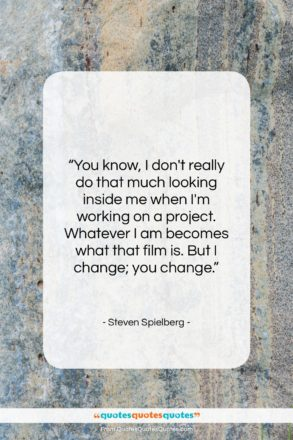 """Steven Spielberg quote: """"You know, I don't really do that…""""- at QuotesQuotesQuotes.com"""