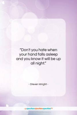 """Steven Wright quote: """"Don't you hate when your hand falls…""""- at QuotesQuotesQuotes.com"""