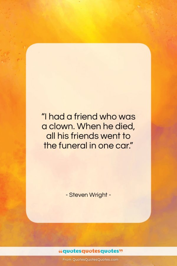 "Steven Wright quote: ""I had a friend who was a…""- at QuotesQuotesQuotes.com"