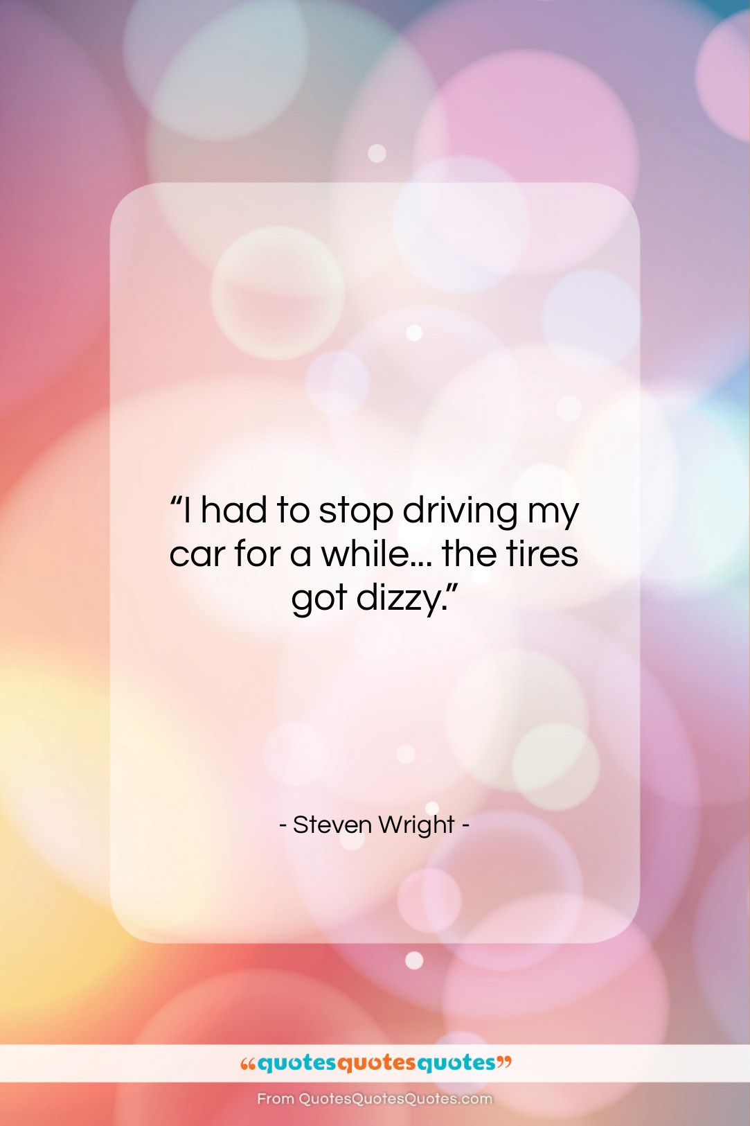 """Steven Wright quote: """"I had to stop driving my car…""""- at QuotesQuotesQuotes.com"""