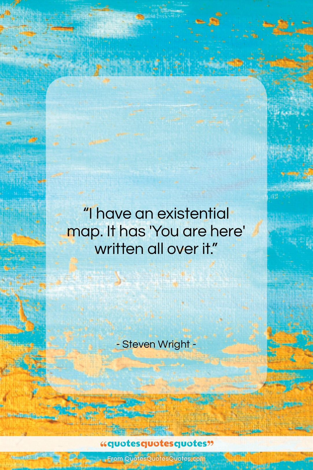 """Steven Wright quote: """"I have an existential map. It has…""""- at QuotesQuotesQuotes.com"""