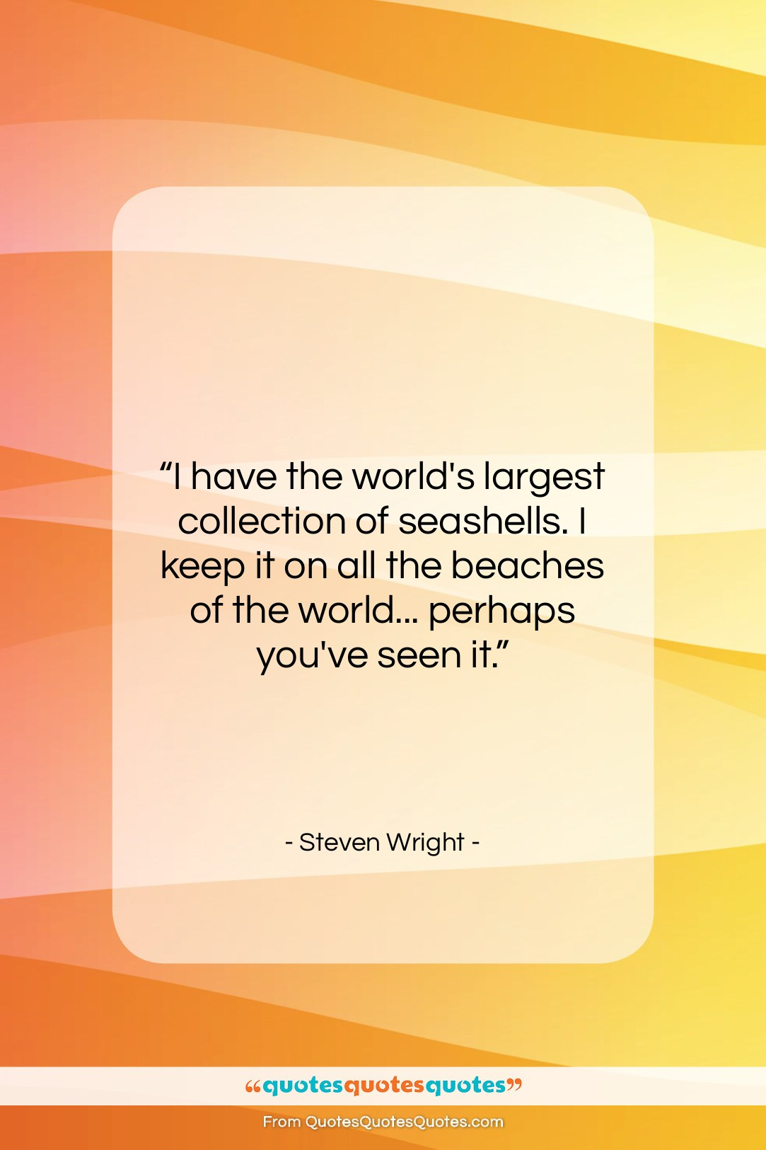 """Steven Wright quote: """"I have the world's largest collection of…""""- at QuotesQuotesQuotes.com"""