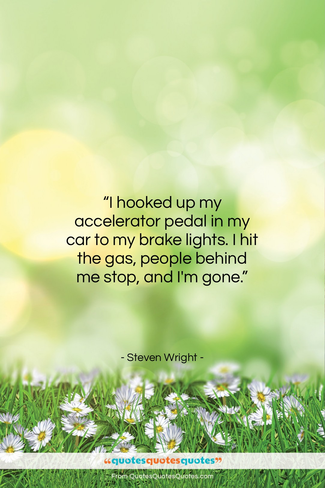 """Steven Wright quote: """"I hooked up my accelerator pedal in…""""- at QuotesQuotesQuotes.com"""