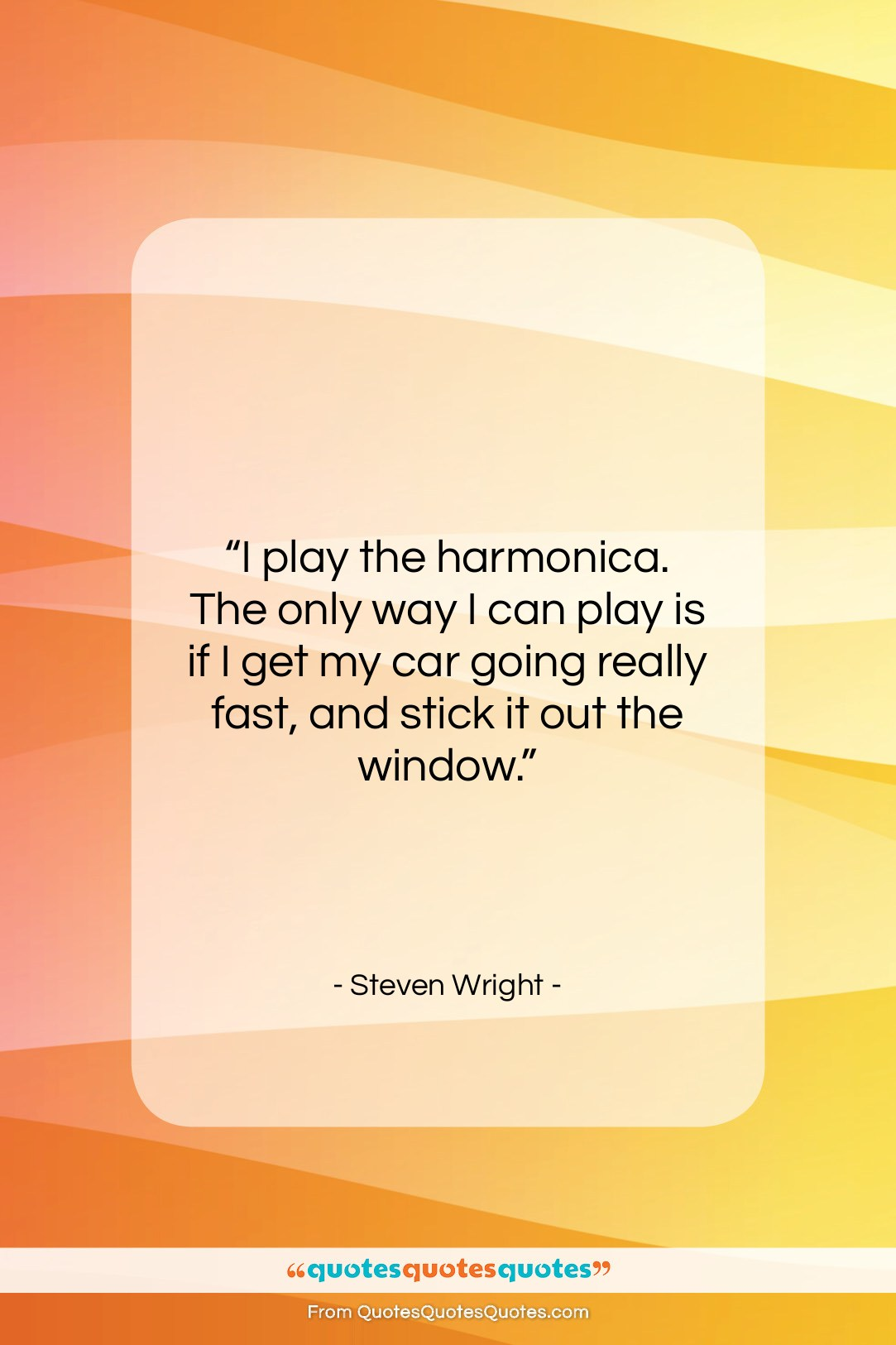 "Steven Wright quote: ""I play the harmonica. The only way…""- at QuotesQuotesQuotes.com"