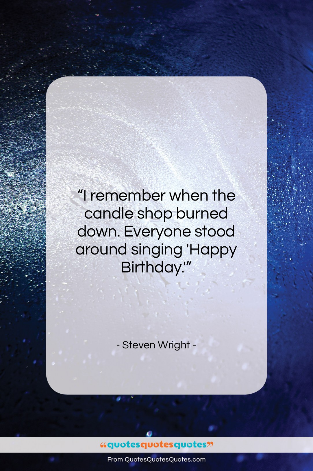 """Steven Wright quote: """"I remember when the candle shop burned…""""- at QuotesQuotesQuotes.com"""