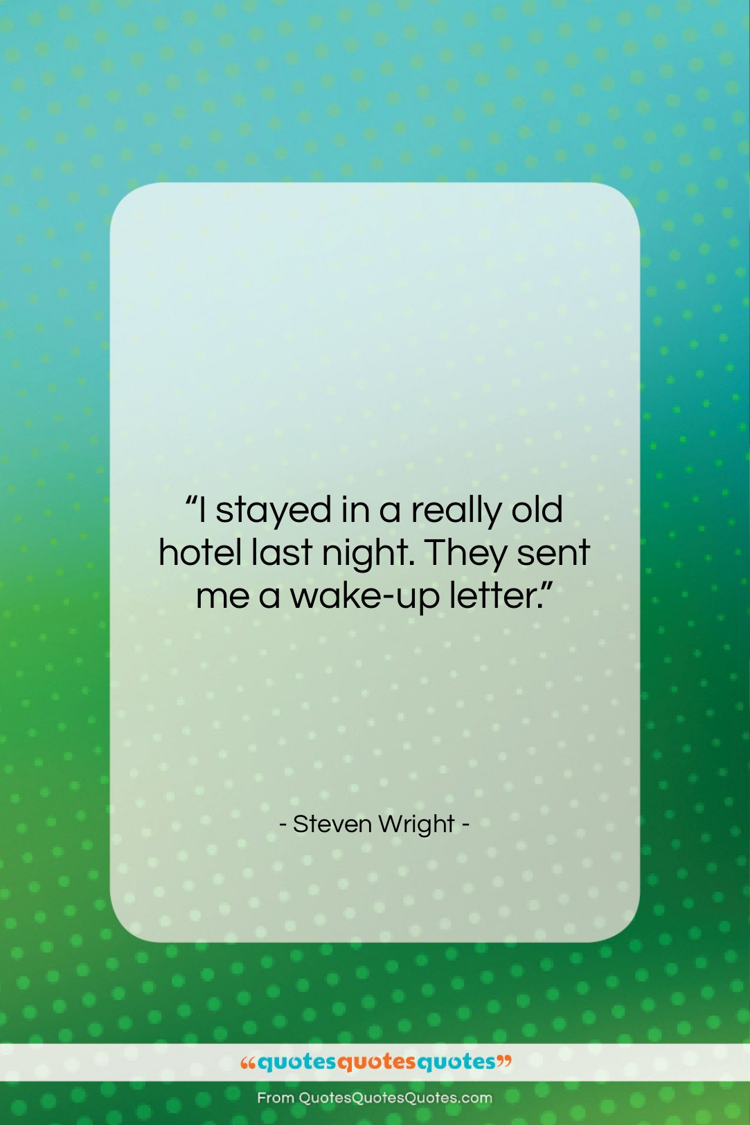 """Steven Wright quote: """"I stayed in a really old hotel…""""- at QuotesQuotesQuotes.com"""
