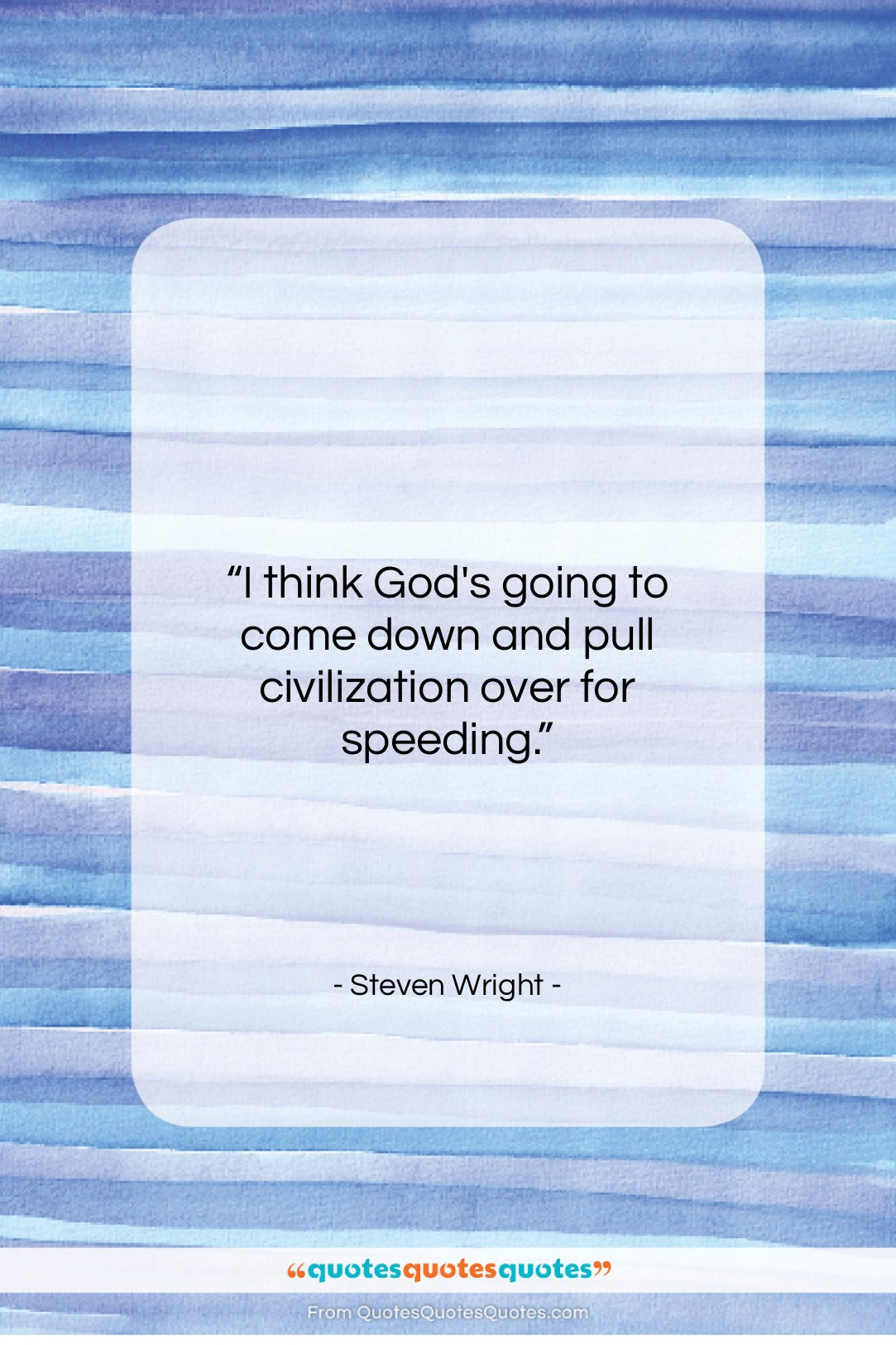 """Steven Wright quote: """"I think God's going to come down…""""- at QuotesQuotesQuotes.com"""