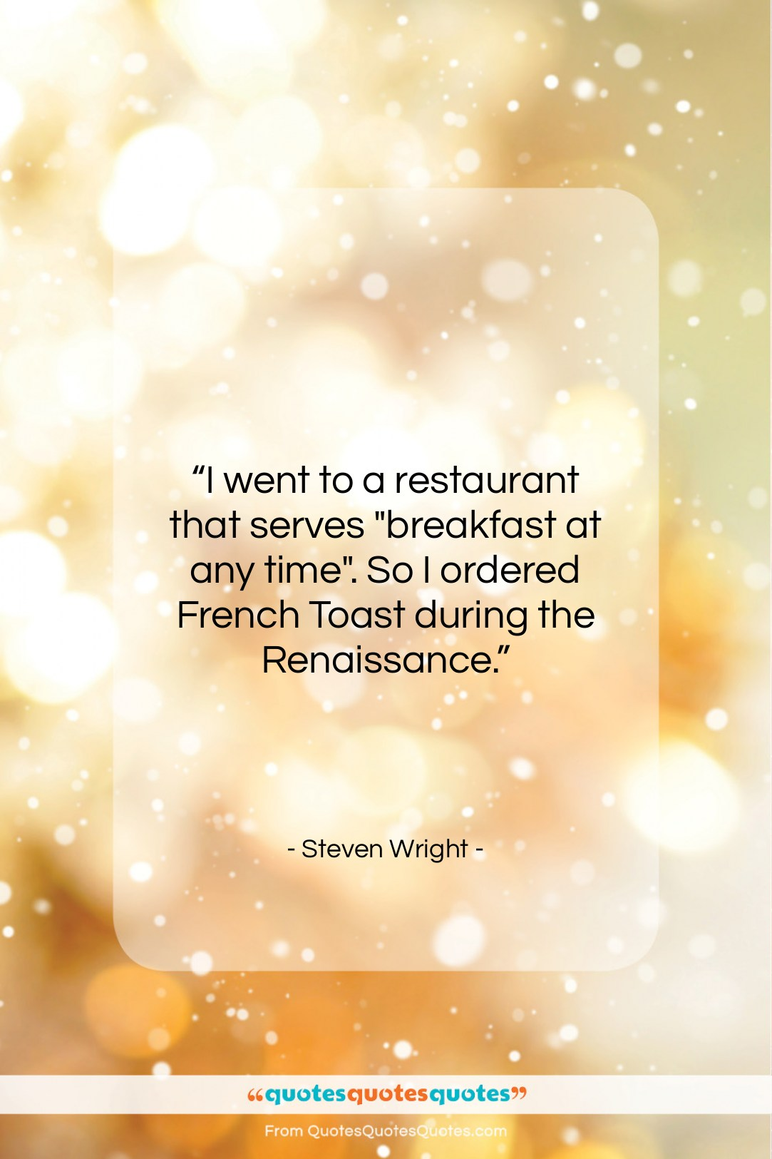 """Steven Wright quote: """"I went to a restaurant that serves…""""- at QuotesQuotesQuotes.com"""