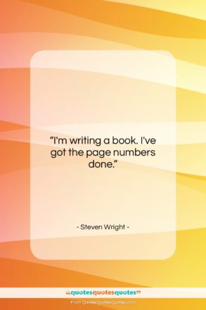 """Steven Wright quote: """"I'm writing a book. I've got the…""""- at QuotesQuotesQuotes.com"""