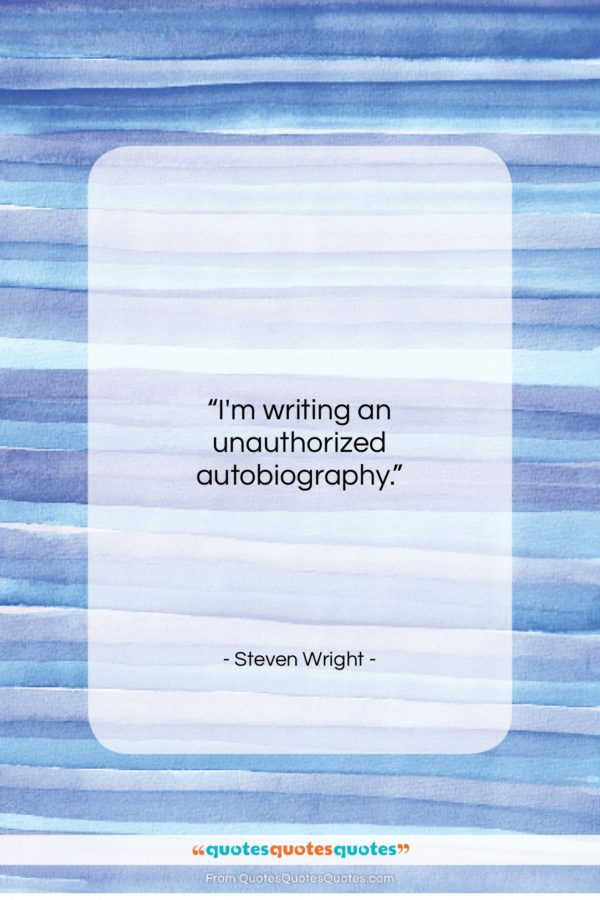 """Steven Wright quote: """"I'm writing an unauthorized autobiography…""""- at QuotesQuotesQuotes.com"""