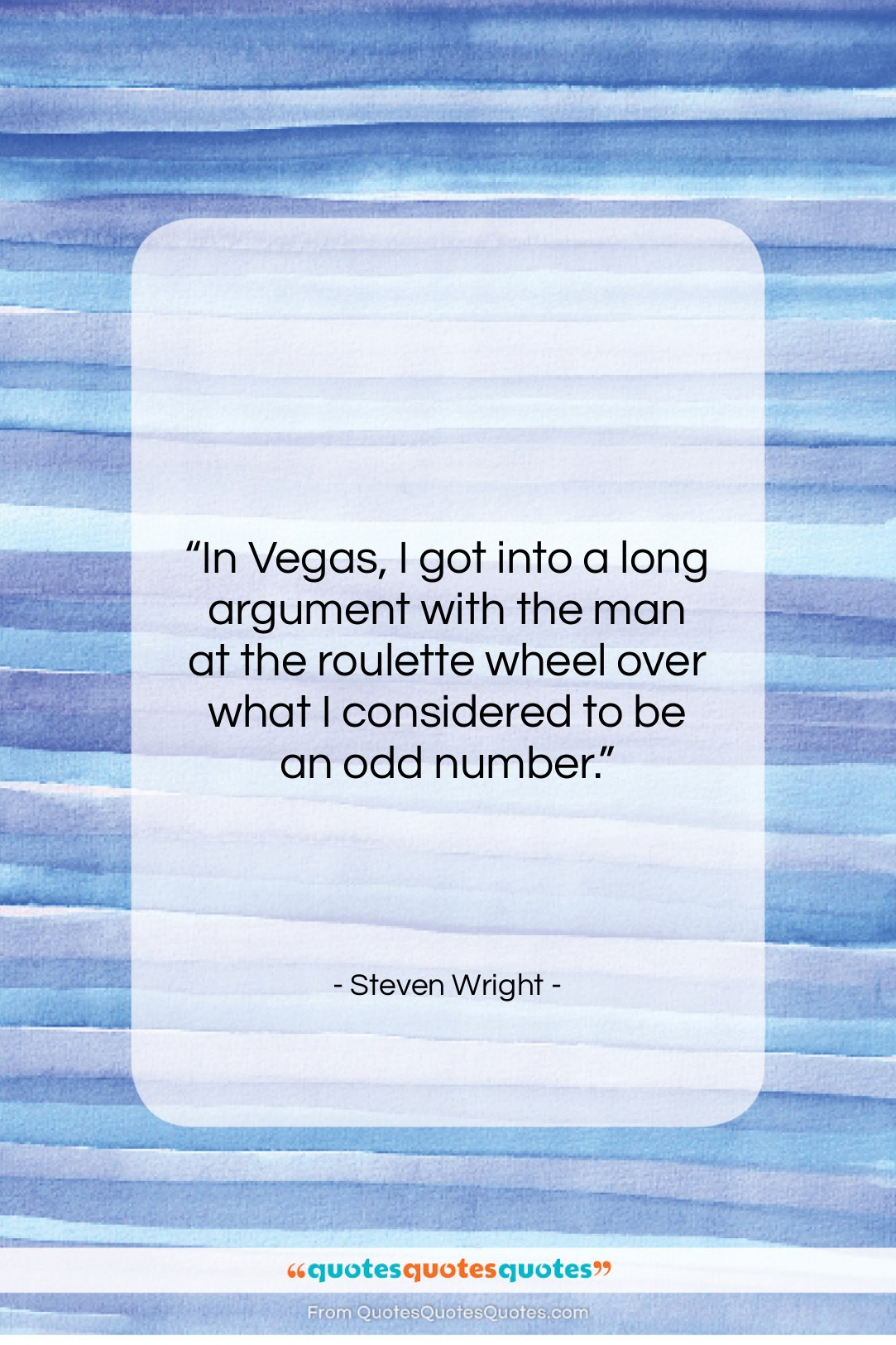 """Steven Wright quote: """"In Vegas, I got into a long…""""- at QuotesQuotesQuotes.com"""